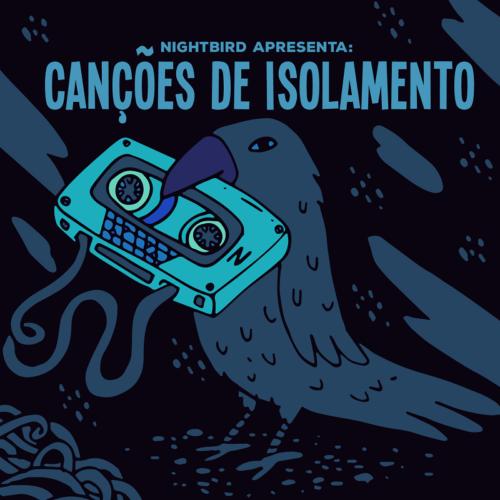2020 – Nightbird Apresenta: Canções de Isolamento