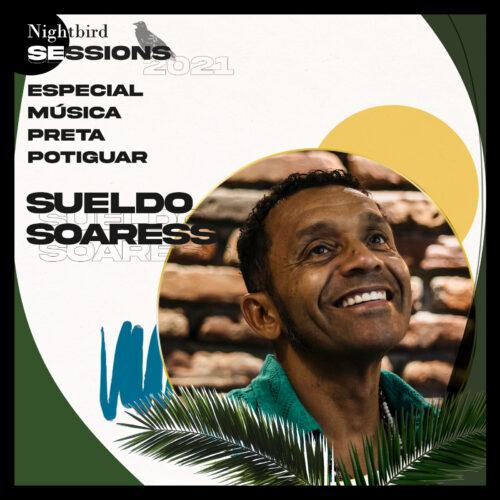 2021 – Sueldo Soaress – Nightbird Sessions
